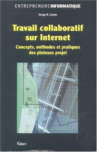 Travail collaboratif sur Internet : Concepts, méthodes et pratiques des plateaux projet par Serge-K Levan, Jean-Pierre Vickoff
