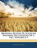 Brot RIA: Revista de Sciencias Naturaes Do Collegio de S. Fiel, Volumes 6-7