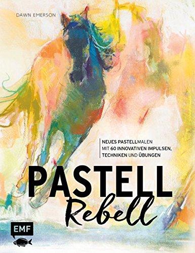 Pastell Rebell: Neues Pastell Malen mit 60 innovativen Impulsen, Techniken und Übungen