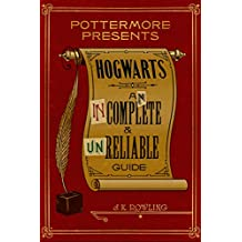 Hogwarts: An Incomplete and Unreliable Guide (Kindle Single) (Pottermore Presents)