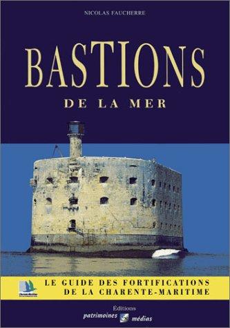 Bastions de la mer: Le guide des fortifications de la Charente-Maritime par Nicolas Faucherre