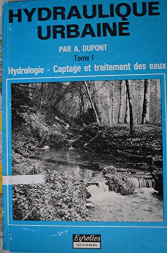 Hydraulique urbaine, tome 1 : Hydrologie - Captage et traitement des eaux