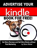 Advertise Your Kindle Book for Free!: Get More Reviews and Sell More Books Without...