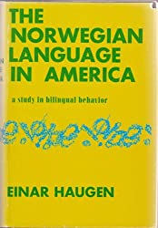Norwegian Language in America: A Study in Bilingual Behaviour (Publications / Universitetet i Oslo. American Institute)