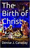 The Birth of Christ: LDS Edition - as taught in The Holy Bible and Book of Mormon