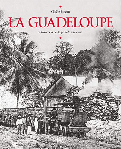La Guadeloupe à travers la carte postale ancienne par Gisele Pineau