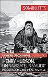 Henry Hudson, un navigateur maudit: L'exploration de la côte Est des Amériques (Grandes Découvertes t. 9)