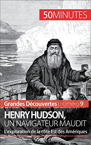 Livre gratuits Henry Hudson, un navigateur maudit: L'exploration de la côte Est des Amériques (Grandes Découvertes t. 9) pdf epub