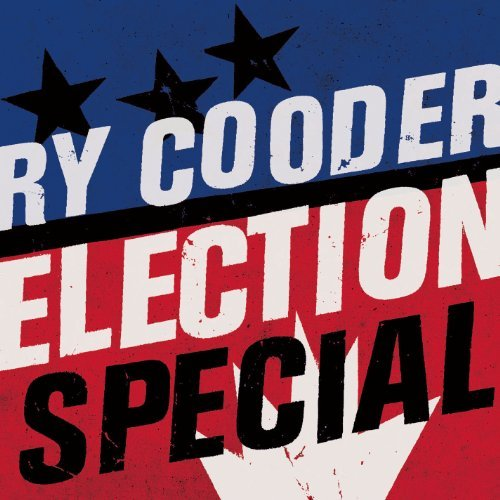 Election Special by Ry Cooder (2012-08-21)