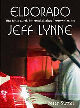 Eldorado: Eine Reise durch die musikalischen Traumwelten des Jeff Lynne. Band 1. (German Edition) par [Sutter, Peter]