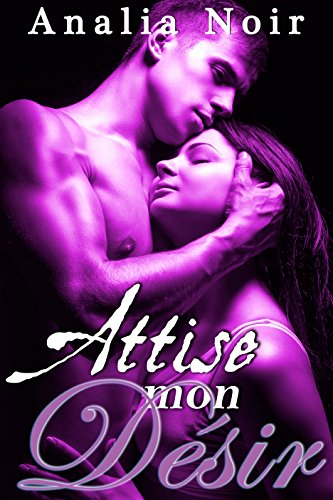 Attise Mon Désir (Vol. 1): (New Romance Adulte) (French Edition)