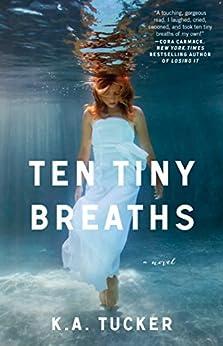 Ten Tiny Breaths: A Novel (The Ten Tiny Breaths Series Book 1) by [Tucker, K.A.]