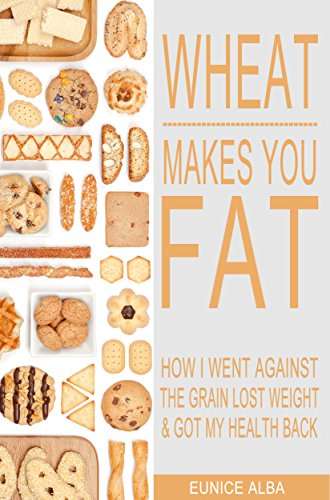 wheat-makes-you-fat-how-i-went-against-the-grain-lost-weight-got-my-health-back-english-edition