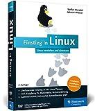 Einstieg in Linux: Linux verstehen und einsetzen. Der umfassende Einstieg in alle Linux-Themen: Installation, Administration, Netzwerke, Serverdienste, Shell u. v. m.