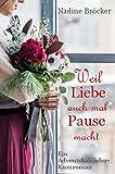 Weil Liebe auch mal Pause macht von Nadine Bröcker