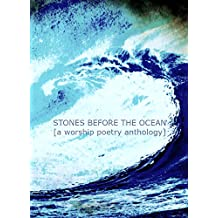 Stones Before The Ocean: A Worship Poetry Anthology