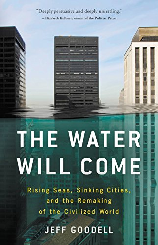 The Water Will Come: Rising Seas, Sinking Cities, and the Remaking of the Civilized World (English Edition)