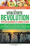 Die Vitalstoffe Revolution für ein gesundes & langes Leben: Warum Ärzte dich NIEMALS gesund machen. Wie du in 3 Stufen durch ganzheitliche Nahrungsergänzung deine Gesundheit selbst in die Hand nimmst