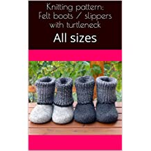 Knitting pattern: Felt boots / slippers with turtleneck: All sizes (English Edition)