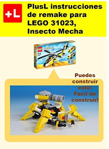 PlusL instrucciones de remake para LEGO 31023,Insecto Mecha: Usted puede construir Insecto Mecha de sus propios ladrillos! por PlusL