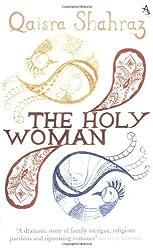 The Holy Woman by Qaisra Shahraz (August 19,2007)