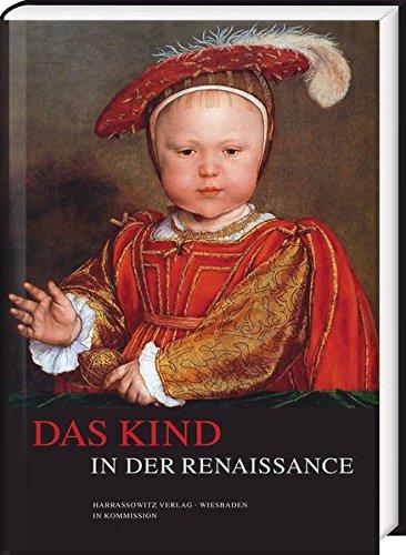 Das Kind in der Renaissance (Wolfenbütteler Abhandlungen zur Renaissanceforschung, Band 25)