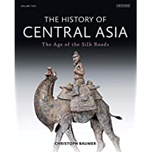 The History of Central Asia: The Age of the Silk Roads (Volume 2) by Baumer, Christoph (2014) Hardcover
