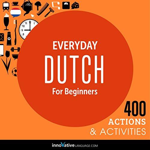 Everyday Dutch for Beginners - 400 Actions & Activities: Beginner Dutch