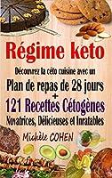 Régime keto: Découvrez la céto cuisine avec un plan de repas de 28 jours + 121 recettes cétogènes novatrices,...