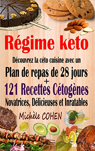 Régime keto: Découvrez la céto cuisine avec un plan de repas de 28 jours + 121 recettes cétogènes novatrices, délicieuses et inratables pour régime cétogène et régime Low-Carb. Recettes keto faciles par Michèle COHEN