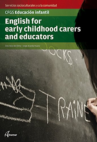 English for early child, carers and educators (CFGS EDUCACIÓN INFANTIL) - 9788415309772