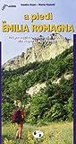 A piedi in Emilia Romagna. 106 passeggiate, escursioni e trekking alla scoperta della natura