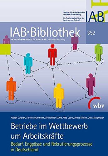 Betriebe im Wettbewerb um Arbeitskräfte: Bedarf, Engpässe und Rekrutierungsprozesse in Deutschland (IAB-Bibliothek)