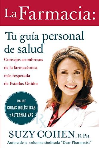 La Farmacia: Tu Guia Personal de Salud: Consejos Asombrosos de la Farmaceutica Mas Respetada de Estados Unidos por Suzy Cohen