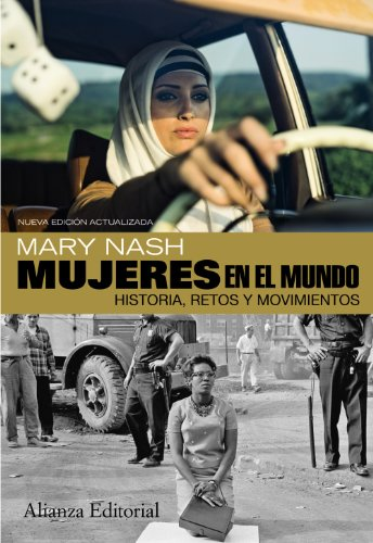 Mujeres en el mundo: Historia, retos y movimientos. Segunda edición ampliada (Alianza Ensayo) por Mary Nash