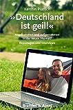 Deutschland ist geil!: Angekommen und aufgenommen in der neuen Heimat? Reportagen und Interviews