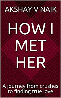 How I Met Her...: A journey from crushes to finding true love by [Naik, Akshay]