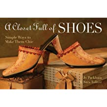A Closet Full of Shoes: Simple Ways to Make Them Chic by Jo Packham (24-Aug-2006) Paperback