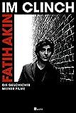 Im Clinch: Die Geschichte meiner Filme by Fatih Akin (2011-09-16)