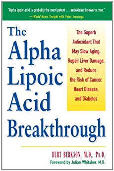 The Alpha Lipoic Acid Breakthrough: The Superb Antioxidant That May Slow Aging, Repair Liver Damage, and Reduce the Risk of Cancer, Heart Disease, and Diabetes von [Berkson, Burt]