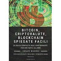 Bitcoin, Criptovalute, Blockchain Spiegate Facili: La guida completa alle criptovalute per chi parte da zero