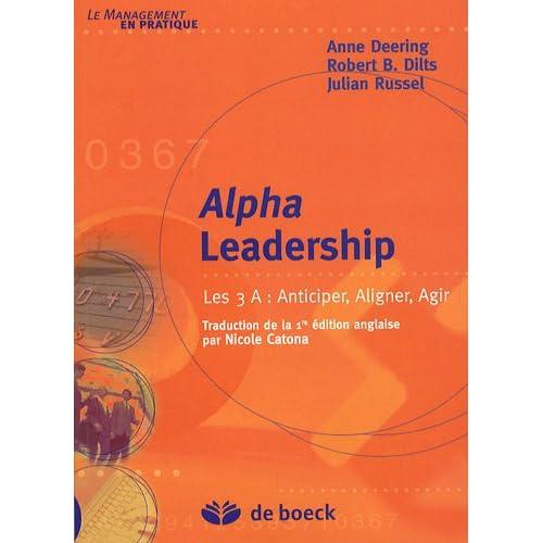 Alpha Leadership : Les 3 A : Anticiper, Aligner, Agir