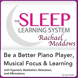 Be a Better Piano Player, Musical Focus and Learning: Hypnosis, Meditation and Subliminal -  The Sleep Learning System Featuring Rachael Meddows (English Edition) par [Thielke, Joel]