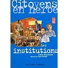 Citoyens en herbe, volume 2. Les institutions