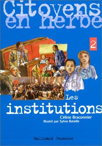 Citoyens en herbe, volume 2. Les institutions par Céline Braconnier
