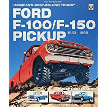Ford F-100/F-150 Pickup 1953 to 1996: America's Best-Selling Truck (Classic Reprint)