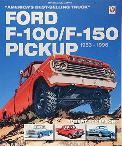 Ford F-100/F-150 Pickup 1953 to 1996: America's Best-Selling Truck (Classic Reprint) -