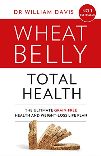 Wheat Belly Total Health: The Effortless Grain-Free Health and Weight-Loss Plan par William Davis