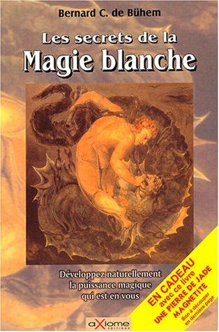 Les secrets de la Magie blanche : Pour la conquête du bonheur