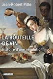 La bouteille de vin : Histoire d'une révolution